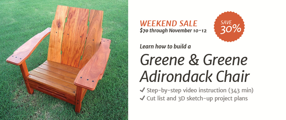 This Weekend Only (Friday Through Sunday), You Can Get The Green U0026 Greene Adirondack  Chair Project In The Wood Whisperer Guild For Only $70!