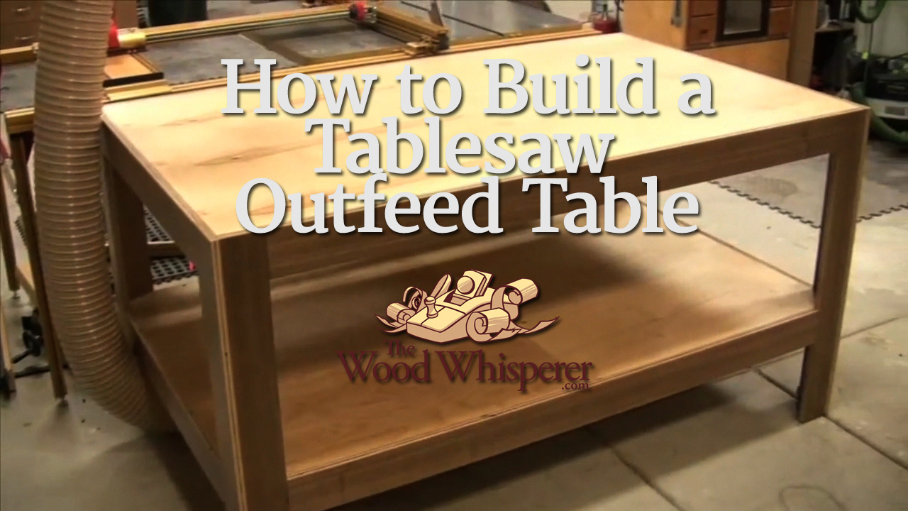 30 Tablesaw Outfeed Table The Wood Whisperer